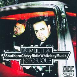 Multi & Jotorious / SouthernChevyRidinWhiteboyMusik