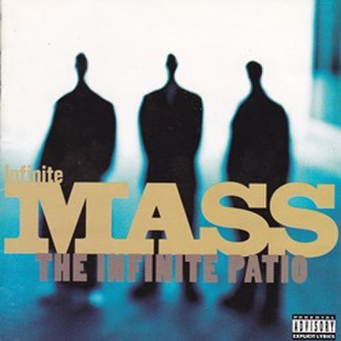 Infinite Mass / The Infinite Patio