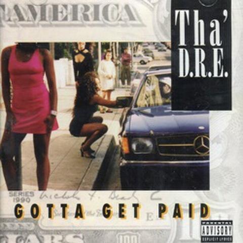 Tha' D.R.E. / Gotta Get Paid