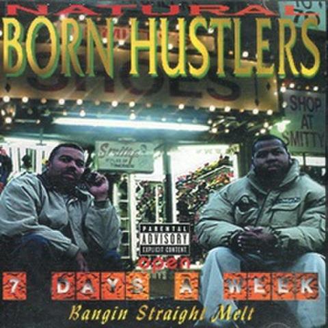 Natural Born Hustlers / Open 7 Days A Week Bangin Straight Melt