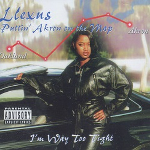 Llexus / Puttin' Akron On The Map - I'm Way Too Tight