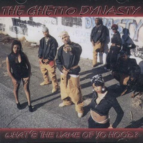 The Ghetto Dynasty / What'z The Name Of Yo Hood?