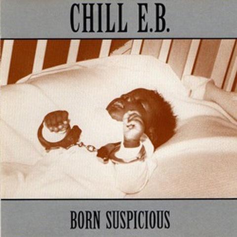 Chill E.B. / Born Suspicious