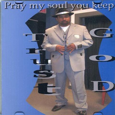 Trust / Pray My Soul You Keep