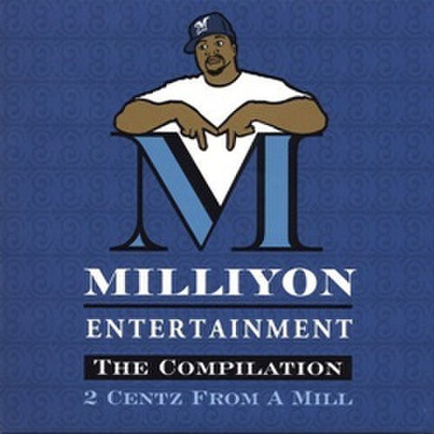 Milliyon Ent. / The Compilation 2 Centz From A Mill