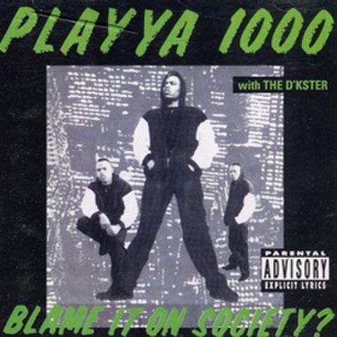 Playya 1000 / Blame It On Society?