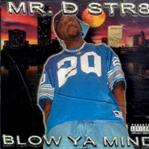 Mr. D-Str8 / Blow Ya Mind