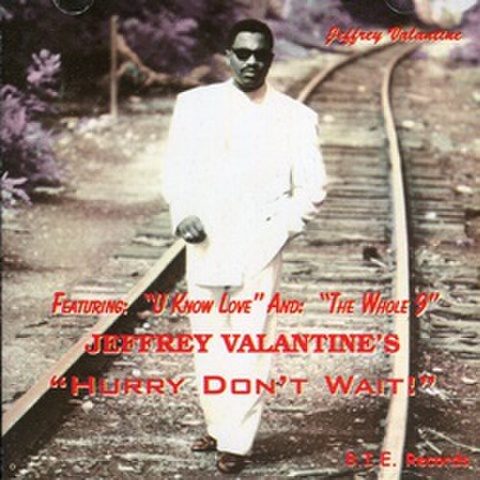 Jeffrey Valantine's / Hurry Don't Wait!