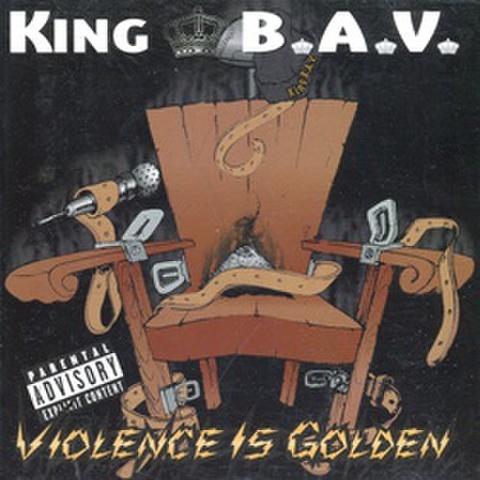 King B.A.V. / Violence Is Golden