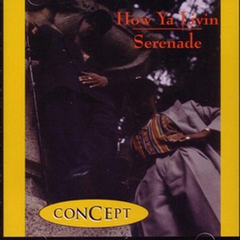 Concept / How Ya Livin - Serenade
