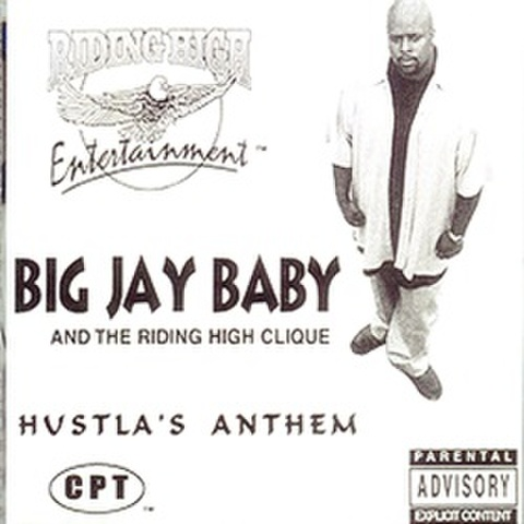 Big Jay Baby And The Riding High Clique / Hustla's Anthem