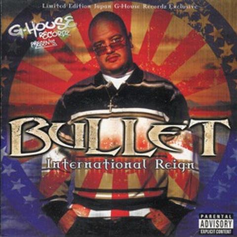 Bullet / International Reign