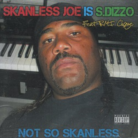 Skanless Joe Is S.Dizzo / Not So Skanless