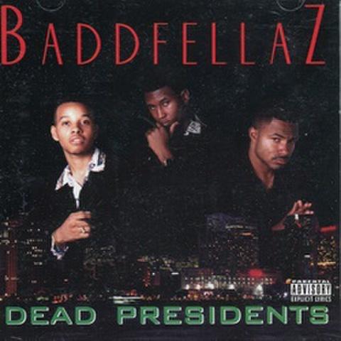 Baddfellaz / Dead Presidents