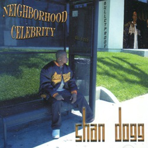 Shan Dogg / Neighborhood Celebrity