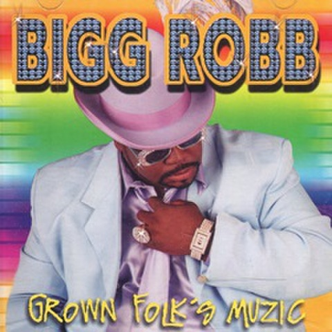 Bigg Robb / Grown Folk's Muzic