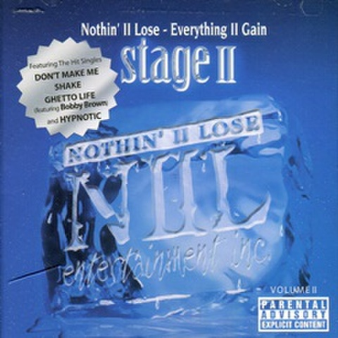 Nothin' II Lose Ent / Everything II Gain Stage II