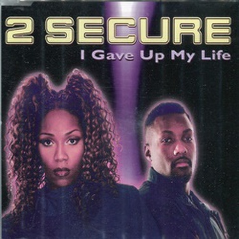 2 Secure / I Gave Up My Life