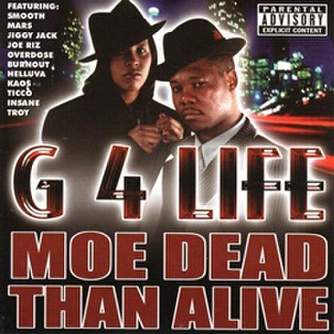 G 4 Life / Moe Dead Than Alive