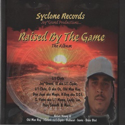 Syclone Records Jay Grand Productions... / Raised By The Game The Album