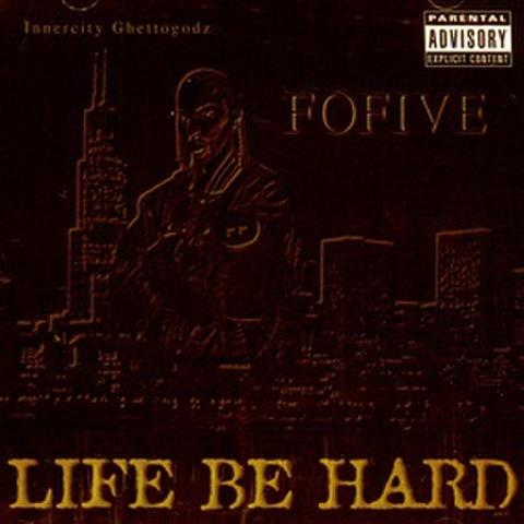 Fofive / Life Be Hard