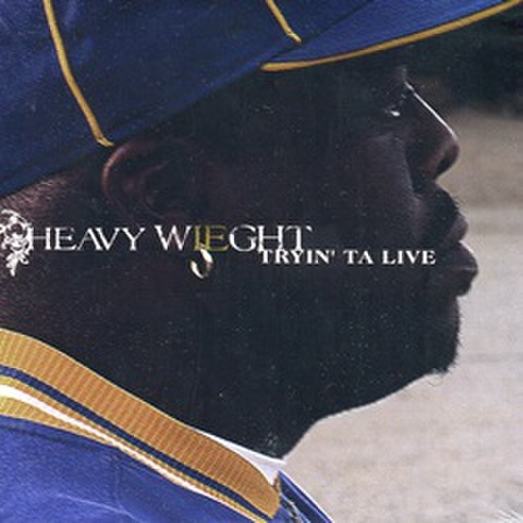 Heavy Wieght / Tryin' Ta Live