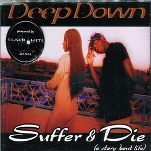 Deep Down / Suffer & Die