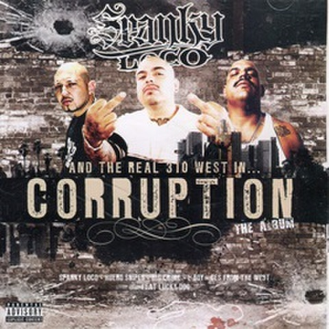 Spanky Loco And The Real 310 West In Corruption The Album