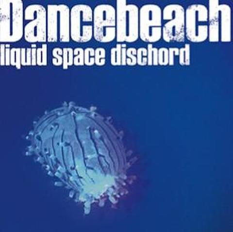 "Dancebeach / 3rd album ""liquid space dischord"""