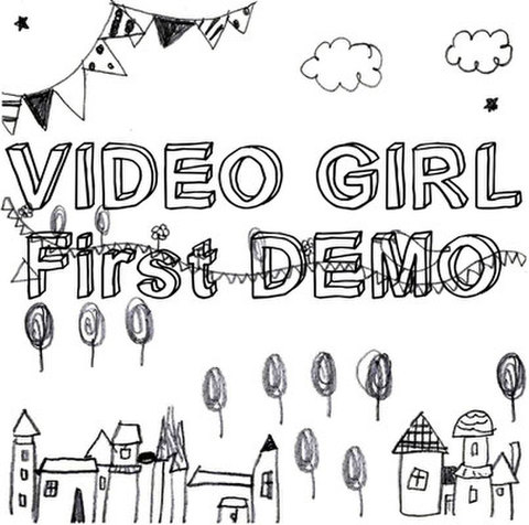 VIDEO GIRL-First DEMO