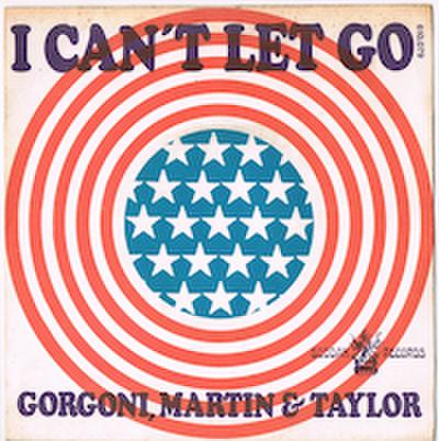 GORGONI, MARTIN & TAYLOR / I CAN'T LET GO