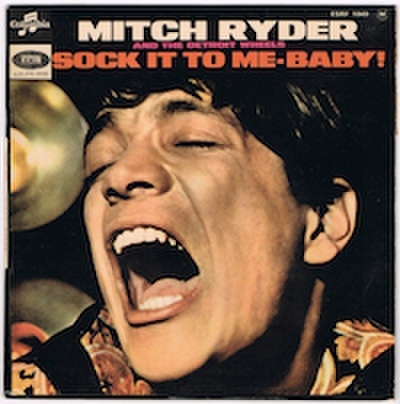 MITCH RYDER AND THE DETROIT WHEELS / SOCK IT TO ME BABY !