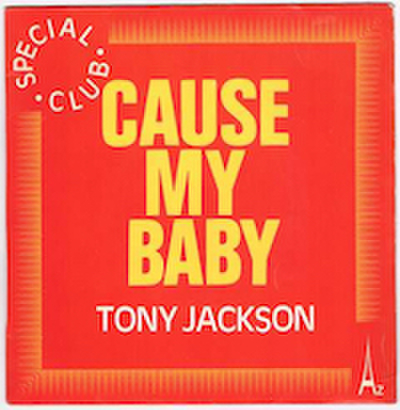 TONY JACKSON / CAUSE MY BABY