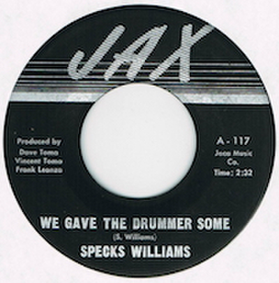 SPECKS WILLIAMS / WE GAVE THE DRUMMER SOME