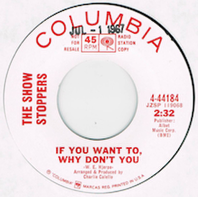 SHOW STOPPERS / IF YOU WANT TO, WHY DON'T YOU