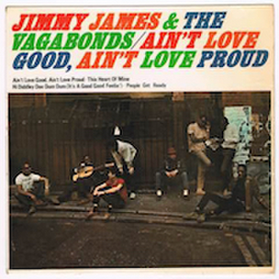 JIMMY JAMES & THE VAGABONDS / AIN'T LOVE GOOD, AIN'T LOVE PROUD