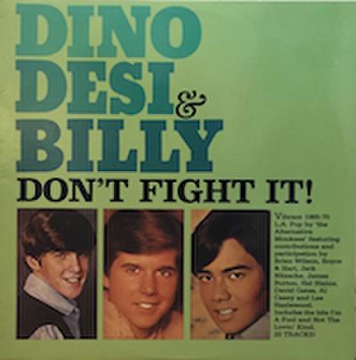 DINO DESI & BILLY / DON'T FIGHT IT !