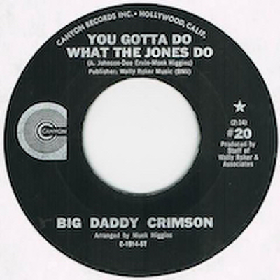 BIG DADDY CRIMSON / YOU GOTTA DO WHAT THE JONES DO