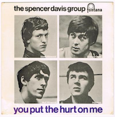 SPENCER DAVIS GROUP / YOU PUT THE HURT ON ME