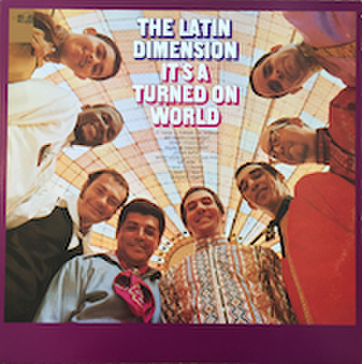 THE LATIN DIMENSION / IT'S A TURNED ON WORLD
