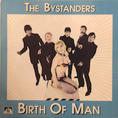 THE BYSTANDERS / BIRTH OF MAN