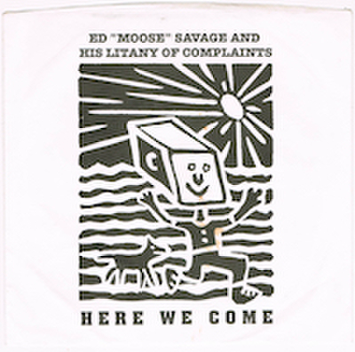 """ED """"MOOSE"""" SAVAGE AND HIS LITANY OF COMPLAINTS / HERE WE COME"""