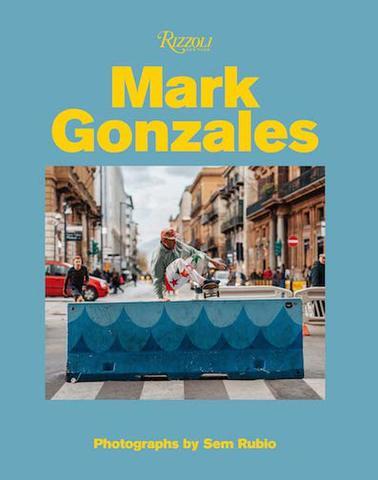 Mark Gonzales Photographs by Sem Rubio [ Rizzoli International Publications Inc. ]