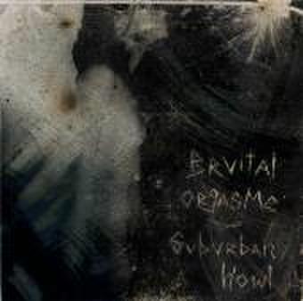 Suburban Howl/Bruital Orgasme