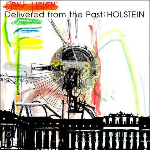 HOLSTEIN/Delivered from the Past