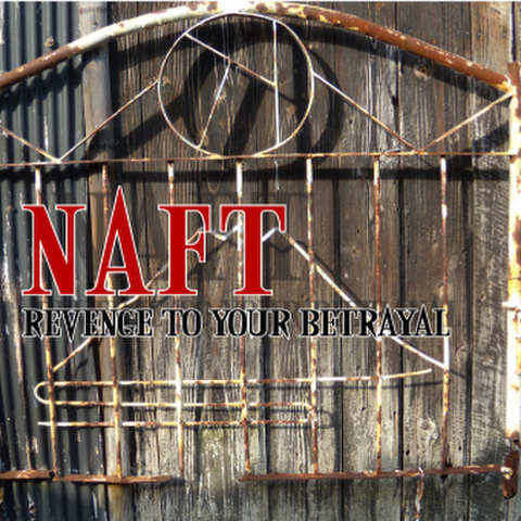 NAFT / Revenge to your betrayal