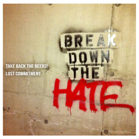 "TAKE BACK THE BEERS! x LOST COMMITMENT / Break Down The ""HATE"""