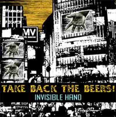 "TAKE BACK THE BEERS! / ""INVISIBLE HAND"""