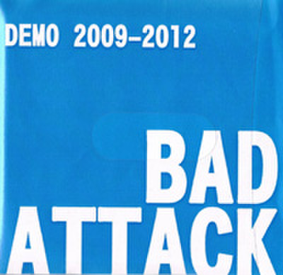 BAD ATTACK / DEMO 2009-2012