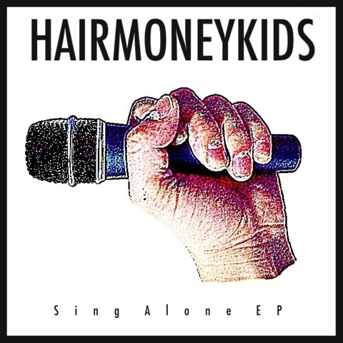 Hair Money Kids / Sing Alone EP